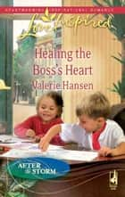 Healing the Boss's Heart (Mills & Boon Love Inspired) (After the Storm, Book 2) ebook by Valerie Hansen