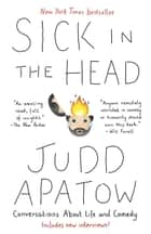 Sick in the Head - Conversations About Life and Comedy ebook by Judd Apatow