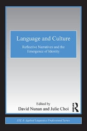 Language and Culture - Reflective Narratives and the Emergence of Identity ebook by David Nunan,Julie Choi