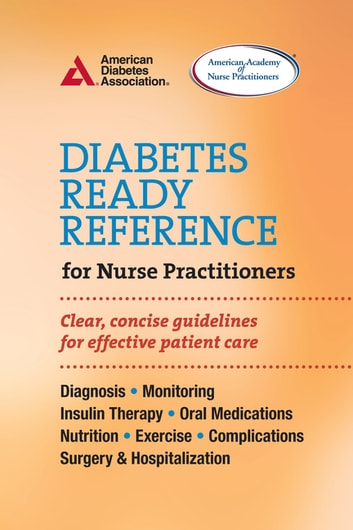 Diabetes Ready Reference for Nurse Practitioners - Clear, Concise Guidelines for Effective Patient Care ebook by