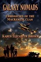 Galaxy Nomads: Chronicles of the MacKenzie Clan ebook by Karen Elizabeth Brown