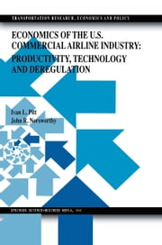 Economics of the U.S. Commercial Airline Industry: Productivity, Technology and Deregulation ebook by Ivan L. Pitt,John Randolph Norsworthy