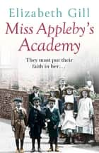 Miss Appleby's Academy - The Bestselling Emotionally Gripping Saga eBook by Elizabeth Gill
