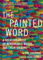 The Painted Word ebook by Phil Cousineau