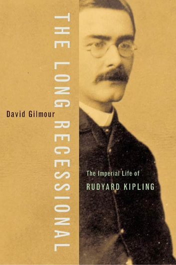The Long Recessional - The Imperial Life of Rudyard Kipling ebook by David Gilmour