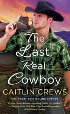 The Last Real Cowboy ebook by Caitlin Crews