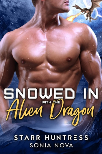 Snowed in with the Alien Dragon ebook by Sonia Nova,Starr Huntress