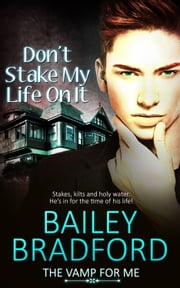 Don't Stake My Life on It ebook by Bailey Bradford
