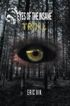 Eyes of the Insane - Troll ebook by Eric Vik