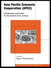 Asia Pacific Economic Cooperation (APEC) - Challenges and Tasks for the Twenty First Century ebook by Ippei Yamazawa