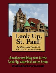 Look Up, St. Paul! A Walking Tour of St. Paul, Minnesota ebook by Doug Gelbert