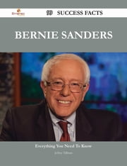 Bernie Sanders 99 Success Facts - Everything you need to know about Bernie Sanders ebook by Jeffrey Tillman