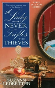 A Lady Never Trifles with Thieves ebook by Suzann Ledbetter