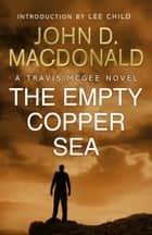 The Empty Copper Sea: Introduction by Lee Child - Travis McGee, No.17 ebook by John D MacDonald