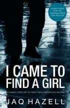 I Came to Find a Girl ebook by Jaq Hazell