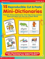 15 Reproducible Cut & Paste Mini-Dictionaries: Thematic Picture Dictionaries That Help Young Learners Read and Write Lots and Lots of New Words ebook by Brockman, M'liss