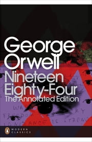 Nineteen Eighty-Four - The Annotated Edition eBook by George Orwell