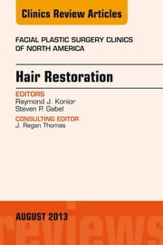 Hair Restoration, An Issue of Facial Plastic Surgery Clinics, ebook by Raymond J. Konior,Steven P Gabel