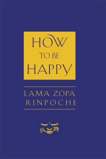 How to Be Happy ebook by Lama Thubten Zopa Rinpoche