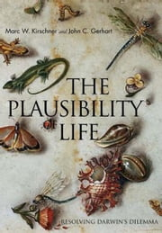 The Plausibility of Life: Resolving Darwin's Dilemma ebook by Marc W. Kirschner,John C. Gerhart,John Norton