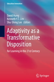 Adaptivity as a Transformative Disposition - for Learning in the 21st Century ebook by Shu Shing Lee,Kenneth Y. T. Lim,DDavid Wei Loong Hung