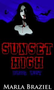 Blood Lust - Sunset High, #5 ebook by Marla Braziel