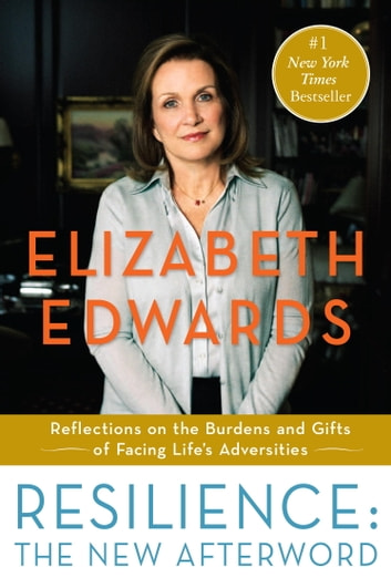 Resilience: The New Afterword - Reflections on the Burdens and Gifts of Facing Life's Adversities ebook by Elizabeth Edwards