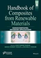 Handbook of Composites from Renewable Materials, Nanocomposites - Advanced Applications ebook by Vijay Kumar Thakur, Manju Kumari Thakur, Michael R. Kessler