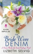 The Bride Wore Denim - A Seven Brides for Seven Cowboys Novel ebook by
