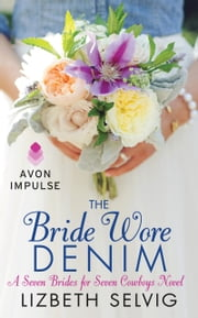 The Bride Wore Denim - A Seven Brides for Seven Cowboys Novel ebook by Lizbeth Selvig