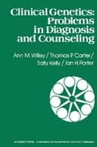 Clinical Genetics - Problems in Diagnosis and Counseling ebook by Ann M. Willey, Thomas P. Carter, Sally Kelly