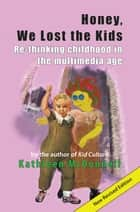 Honey, We Lost the Kids - Re-thinking childhood in the multimedia age ebook by Kathleen McDonnell