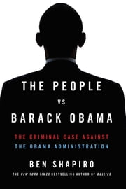 The People Vs. Barack Obama - The Criminal Case Against the Obama Administration ebook by Ben Shapiro