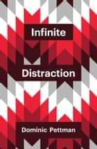 Infinite Distraction ebook by Dominic Pettman