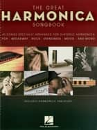 The Great Harmonica Songbook - 45 Songs Specially Arranged for Diatonic Harmonica ebook by Hal Leonard Corp.