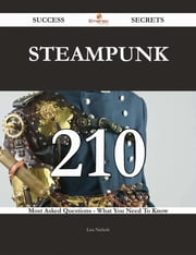 Steampunk 210 Success Secrets - 210 Most Asked Questions On Steampunk - What You Need To Know ebook by Lisa Nichols
