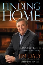 Finding Home - An Imperfect Path to Faith and Family ebook by Jim Daly