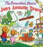 The Berenstain Bears: Jobs Around Town eBook by Stan Berenstain, Jan Berenstain, Mike Berenstain