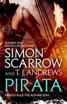 Pirata: The dramatic novel of the pirates who hunt the seas of the Roman Empire ebook by Simon Scarrow, T. J. Andrews