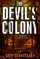 The Devil's Colony ebook by Bill Schweigart