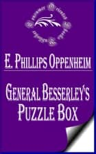 General Besserley's Puzzle Box ebook by E. Phillips Oppenheim
