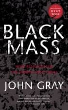 Black Mass - How Religion Led the World into Crisis ebook by John Gray