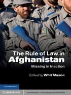 The Rule of Law in Afghanistan ebook by Whit Mason