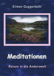 Meditationen - Reisen in die Anderswelt ebook by Eilwen Guggenbühl