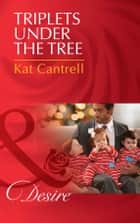 Triplets Under The Tree (Mills & Boon Desire) (Billionaires and Babies, Book 65) eBook by Kat Cantrell