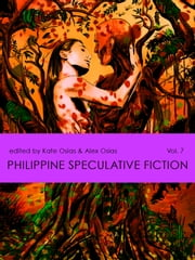 Philippine Speculative Fiction Volume 7 ebook by Alex Osias,Kate Aton Sias