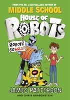 House of Robots: Robots Go Wild! - (House of Robots 2) ebook by James Patterson