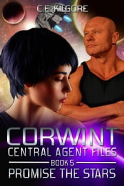 Promise The Stars - Corwint Central Agent Files, #5 ebook by C.E. Kilgore