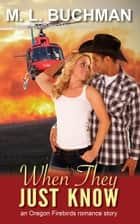 When They Just Know ebook by M. L. Buchman