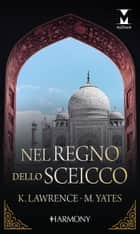 Nel regno dello sceicco - Harmony My Dream ebook by Kim Lawrence, Maisey Yates